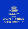 KEEP CALM AND DON'T MESS  YOURSELF - Personalised Poster A4 size