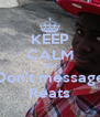 KEEP CALM And Don't message Reats - Personalised Poster A4 size
