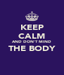 KEEP CALM AND DON'T MIND THE BODY  - Personalised Poster A4 size