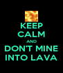 KEEP CALM AND DON'T MINE INTO LAVA - Personalised Poster A4 size