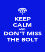 KEEP CALM AND DON'T MISS THE BOLT - Personalised Poster A4 size