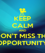 KEEP CALM AND DON'T MISS THE OPPORTUNITY - Personalised Poster A4 size