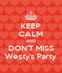 KEEP CALM AND DON'T MISS Westy's Party - Personalised Poster A4 size