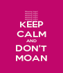 KEEP CALM AND DON'T MOAN - Personalised Poster A4 size