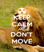 KEEP CALM AND DON'T MOVE - Personalised Poster A4 size