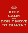 KEEP CALM AND DON'T MOVE TO QUATAR - Personalised Poster A4 size