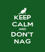 KEEP CALM AND DON'T NAG - Personalised Poster A4 size
