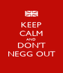 KEEP CALM AND DON'T NEGG OUT - Personalised Poster A4 size