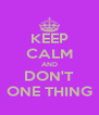 KEEP CALM AND DON'T ONE THING - Personalised Poster A4 size