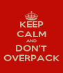 KEEP CALM AND DON'T OVERPACK - Personalised Poster A4 size