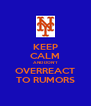KEEP CALM AND DON'T OVERREACT TO RUMORS - Personalised Poster A4 size