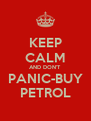 KEEP CALM AND DON'T PANIC-BUY PETROL - Personalised Poster A4 size