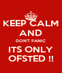 KEEP CALM AND DON'T PANIC ITS ONLY OFSTED !! - Personalised Poster A4 size