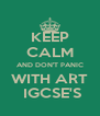 KEEP CALM AND DON'T PANIC WITH ART  IGCSE'S - Personalised Poster A4 size