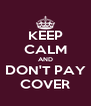 KEEP CALM AND DON'T PAY COVER - Personalised Poster A4 size