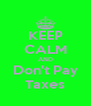 KEEP CALM AND Don't Pay Taxes - Personalised Poster A4 size