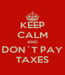 KEEP CALM AND DON´T PAY TAXES - Personalised Poster A4 size