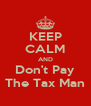 KEEP CALM AND Don't Pay The Tax Man - Personalised Poster A4 size