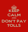 KEEP CALM AND DON'T PAY TOLLS - Personalised Poster A4 size
