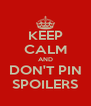 KEEP CALM AND DON'T PIN SPOILERS - Personalised Poster A4 size