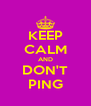 KEEP CALM AND DON'T PING - Personalised Poster A4 size