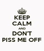 KEEP CALM AND DON'T PISS ME OFF - Personalised Poster A4 size