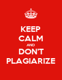 KEEP CALM AND DON'T PLAGIARIZE - Personalised Poster A4 size