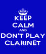 KEEP CALM AND DON'T PLAY CLARINET - Personalised Poster A4 size