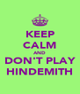 KEEP CALM AND DON'T PLAY HINDEMITH - Personalised Poster A4 size