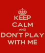 KEEP CALM AND DON'T PLAY WITH ME - Personalised Poster A4 size