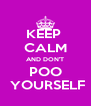 KEEP  CALM AND DON'T POO  YOURSELF - Personalised Poster A4 size