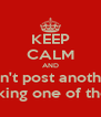 KEEP CALM AND Don't post another  Fucking one of these. - Personalised Poster A4 size