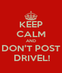 KEEP CALM AND DON'T POST  DRIVEL! - Personalised Poster A4 size