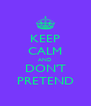 KEEP CALM AND DON'T PRETEND - Personalised Poster A4 size