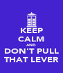 KEEP CALM AND DON'T PULL THAT LEVER - Personalised Poster A4 size