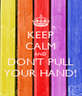 KEEP CALM AND DON'T PULL YOUR HAND! - Personalised Poster A4 size