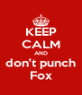 KEEP CALM AND don't punch Fox - Personalised Poster A4 size