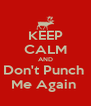 KEEP CALM AND Don't Punch  Me Again  - Personalised Poster A4 size