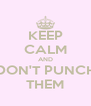 KEEP CALM AND DON'T PUNCH THEM - Personalised Poster A4 size