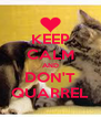 KEEP CALM AND DON'T QUARREL - Personalised Poster A4 size
