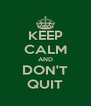 KEEP CALM AND DON'T QUIT - Personalised Poster A4 size