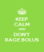 KEEP CALM AND DON'T RAGE BOLUS - Personalised Poster A4 size