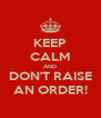 KEEP CALM AND DON'T RAISE AN ORDER! - Personalised Poster A4 size