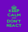 KEEP CALM AND DON'T REACT - Personalised Poster A4 size