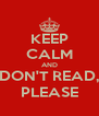 KEEP CALM AND DON'T READ, PLEASE - Personalised Poster A4 size