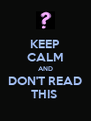 KEEP CALM AND DON'T READ THIS  - Personalised Poster A4 size