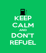 KEEP CALM AND DON'T REFUEL - Personalised Poster A4 size