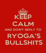 KEEP CALM AND DON'T REPLY TO  RYOGA'S  BULLSHITS - Personalised Poster A4 size