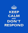 KEEP CALM AND DON'T RESPOND - Personalised Poster A4 size