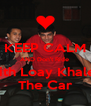 KEEP CALM AND Don't Ride  With Loay Khaled The Car - Personalised Poster A4 size
